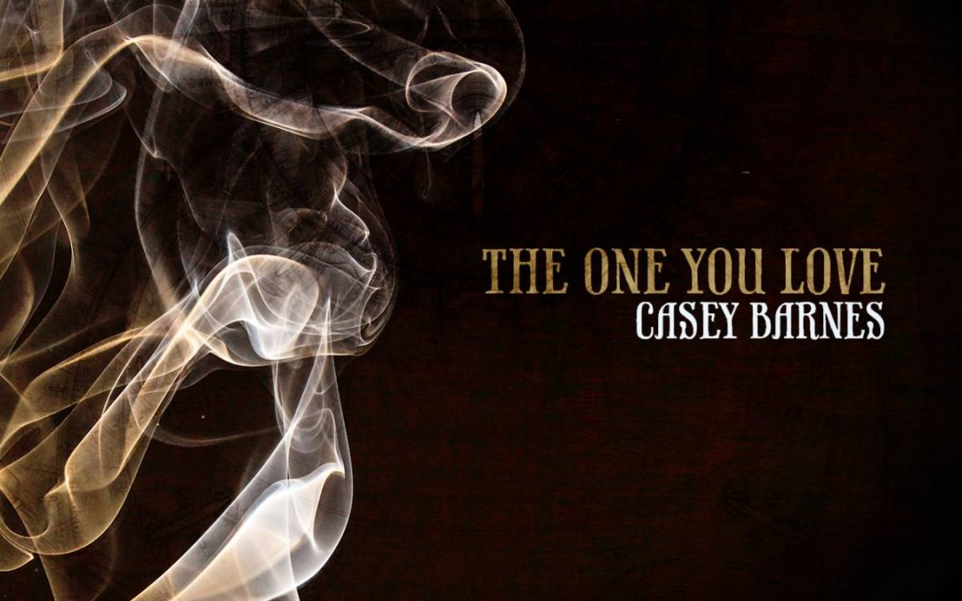 Singer – Songwriter Casey Barnes set to release new single 'The One You Love'
